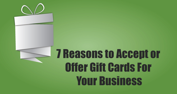 7 reasons to accept or offer gift cards for your business due