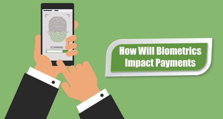How Will Biometrics Impact Payments