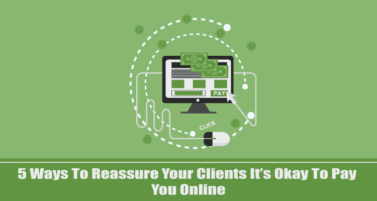 5-Ways-To-Reassure-Your-Clients-It's-Okay-To-Pay-You-Online