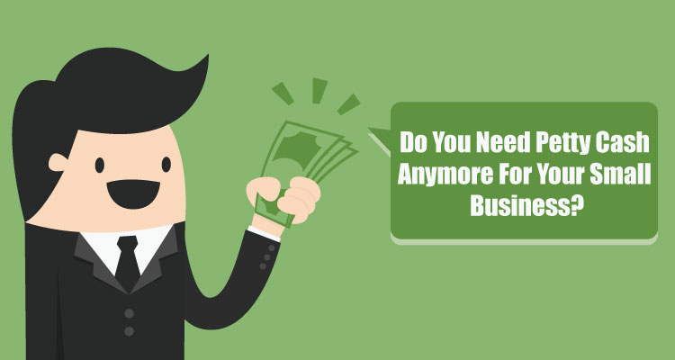 Do You Need Petty Cash Anymore For Your Small Business