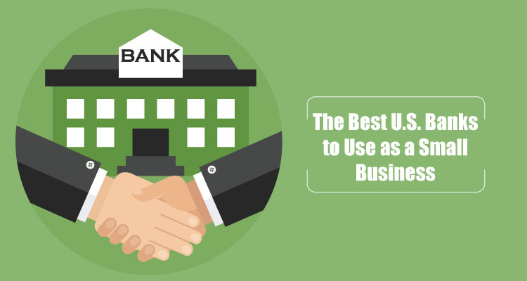The Best U.S. Banks to Use as a Small Business
