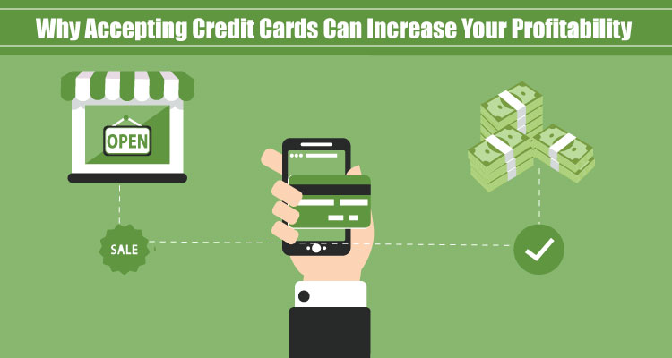 Why Accepting Credit Cards Can Increase Your Profitability