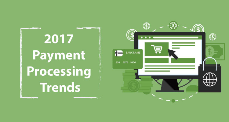2017 Payment Processing Trends