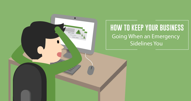 How To Keep Your Business Going When an Emergency Sidelines You