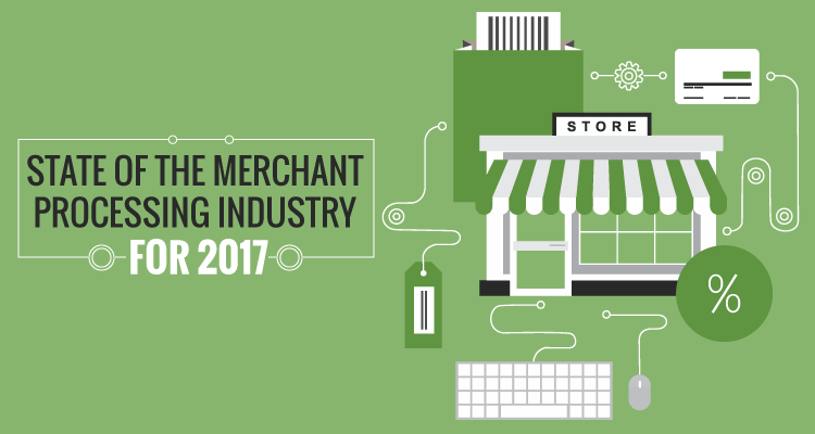STATE OF MERCHANT PROCESSING INDUSTRY FOR 2017