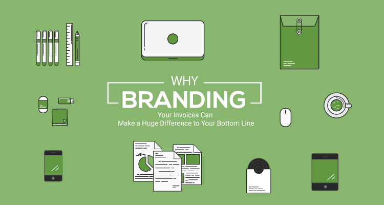 Why Branding Your Invoices Can Make a Huge Difference to Your Bottom Line
