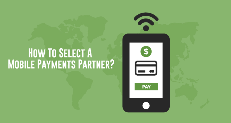 How To Select A Mobile Payments Partner