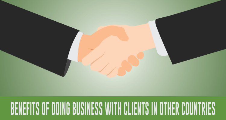 BENEFITS OF DOING BUSINESS WITH CLIENTS IN OTHER COUNTRIES