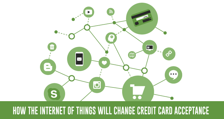 HOW THE INTERNET OF THINGS WILL CHANGE CREDIT CARD ACCEPTANCE