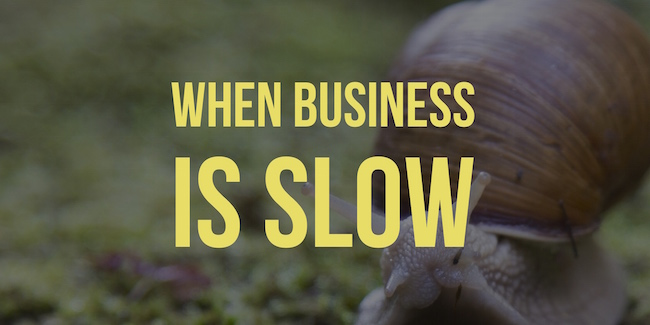 When Business Is Slow