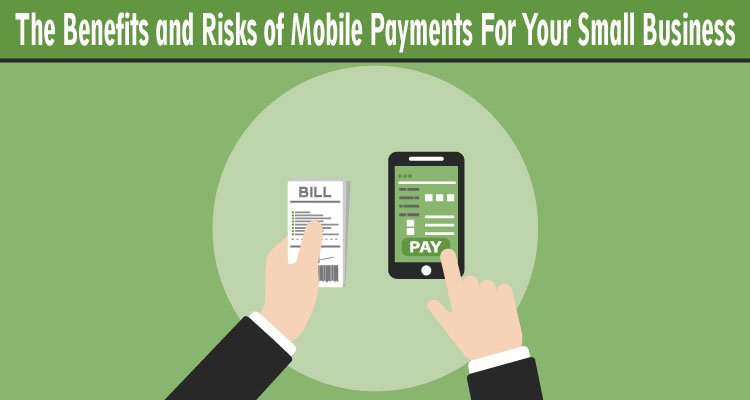 The Benefits and Risks of Mobile Payments For Your Small Business