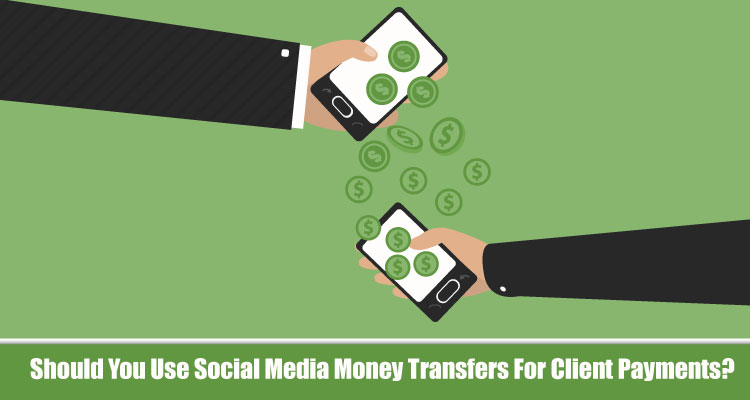 Should You Use Social Media Money Transfers For Client Payments