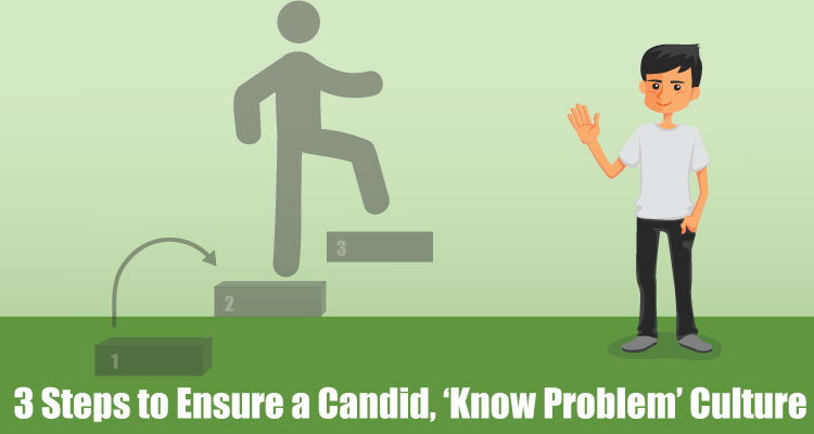 3-Steps-to-Ensure-a-Candid,-'Know-Problem'-Culture