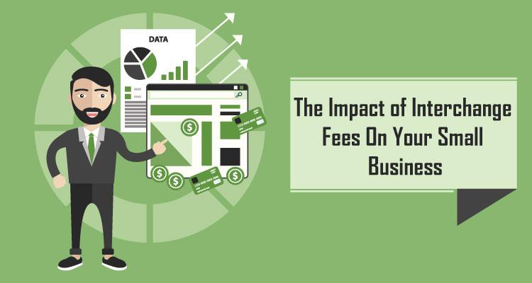 The Impact of Interchange Fees On Your Small Business
