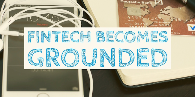 Fintech Becomes Grounded