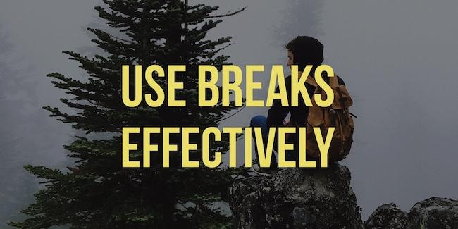 Use Breaks Effectively